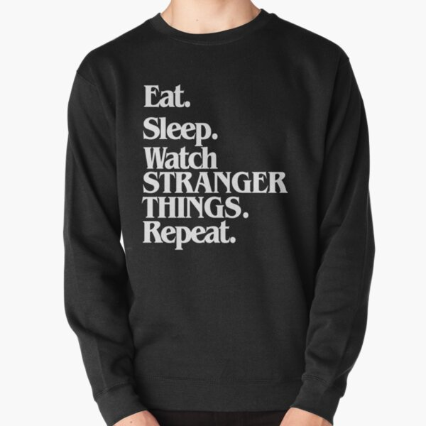 Eat. Sleep. Watch Stranger Things. Repeat.-- White Pullover Sweatshirt RB3004product Offical Stranger Things Merch