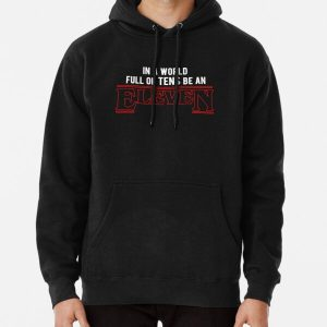 in a world full of tens, be an eleven  Pullover Hoodie RB3004product Offical Stranger Things Merch