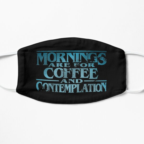 Mornings are for Coffee and Contemplation Flat Mask RB3004product Offical Stranger Things Merch
